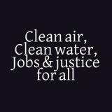 Clean Air Clean Water Jobs Justice For All